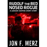 Rudolf The Red Nosed Rogue: A Lawson Vampire Short Story (The Lawson Vampire Series)by Jon F.  Merz