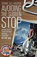 Avoiding the Sudden Stop: Guiding Rainier, and other Northwest mountain adventures in the 1960s
