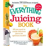 The Everything Juicing Book: All you need to create delicious juices for your optimum health  Everything  Cooking