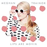 Meghan Trainor - Lips Are Movin'