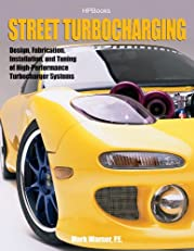 Street TurbochargingHP1488: Design, Fabrication, Installation, and Tuning of High-Performance Street Turbocharger Systems