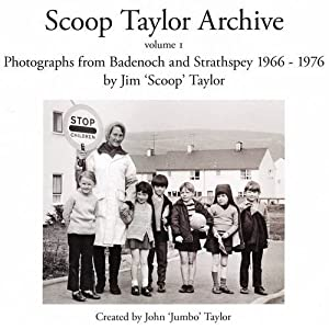 Scoop Taylor Archive: Vol. 1: Photographs from the Spey Valley 1966-1977
