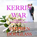 Kerri's War: The King Trilogy, Book 3 (       UNABRIDGED) by Stephen Douglass Narrated by Mathias Lenssen