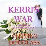 Kerri's War: The King Trilogy, Book 3 | Stephen Douglass