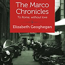 The Marco Chronicles: To Rome, without Love (       UNABRIDGED) by Elizabeth Geoghegan Narrated by Suzy Harbulak