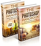 Photography: The COMPLETE Photoshop Box Set For Beginners and Advanced Users (Photography, Photoshop, Digital Photography, Creativity)