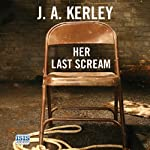 Her Last Scream (       UNABRIDGED) by J. A. Kerley Narrated by Stuart Milligan