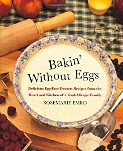 Bakin' Without Eggs: Delicious Egg-Free Dessert Recipes from the Heart and Kitchen of a Food-Allergic Family from St. Martin's Griffin