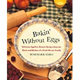 Bakin' Without Eggs: Delicious Egg-Free Dessert Recipes from the Heart and Kitchen of a Food-Allergic Family ~ Rosemarie Emro