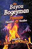 img - for The Bayou Bogeyman Presents: Hoodoo and Voodoo book / textbook / text book