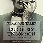 Strange Tales of the Curiously Uncommon | Andrew Biss