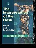 The Interpretation of the Flesh: Freud and Femininity (0415074495) by Brennan, Teresa