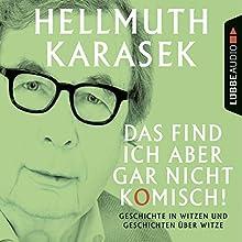 Das find ich aber gar nicht komisch! Geschichte in Witzen und Geschichten über Witze (       gekürzt) von Hellmuth Karasek Gesprochen von: Hellmuth Karasek