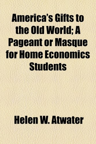 America's Gifts to the Old World; A Pageant or Masque for Home Economics Students