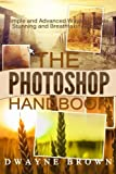 img - for The Photoshop Handbook: The COMPLETE Photoshop Box Set For Beginners and Advanced Users (Photography, Photoshop, Digital Photography, Creativity) book / textbook / text book