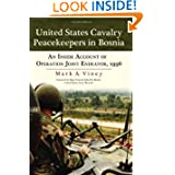 United States Cavalry Peacekeepers in Bosnia: An Inside Account of Operation Joint Endeavor, 1996