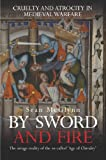 By Sword and Fire: Cruelty and Atrocity in Medieval Warfare (0297846787) by McGlynn, Sean