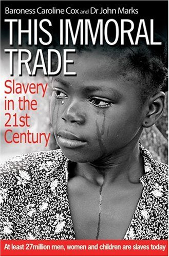 This Immoral Trade: Slavery in the 21st Century