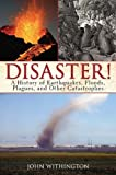 img - for Disaster!: A History of Earthquakes, Floods, Plagues, and Other Catastrophes by Withington, John (2010) Hardcover book / textbook / text book