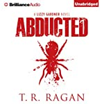 Abducted: Lizzy Gardner, Book 1 (       UNABRIDGED) by T. R. Ragan Narrated by Kate Rudd