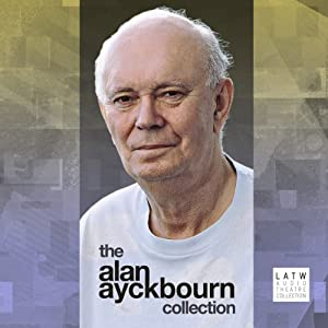 The Alan Ayckbourn Collection (Dramatized) | [Alan Ayckbourn]