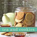 Tea and Cookies: Enjoy the Perfect Cup of Tea--with Dozens of Delectable Recipes for Teatime Treats (0061938335) by Rodgers, Rick