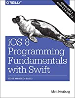 iOS 8 Programming Fundamentals with Swift: Swift, Xcode, and Cocoa Basics Front Cover