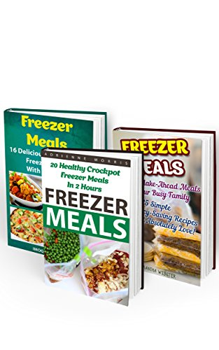 Freezer Meals BOX SET 3 IN 1: 25 Simple And Money-Saving Recipes + 20 Healthy Crockpot Freezer Meals + 16 Delicious And Healthy Freezer Meals With No Meat: ... cookbook for two, dump dinners cookbook) by Imogen White