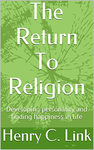 The Return To Religion: Developing personality and finding happiness in life, by Henry C. Link