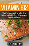 Vitamin B12: The Ultimate Guide to What It Is, Where to Find It, Core Benefits, and Why You Need It