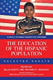 The Education of the Hispanic Population: Selected Essays (The Hispanic Population in the United States)