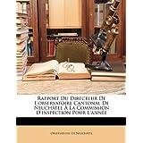 Rapport Du Directeur De L'observatoire Cantonal De Neuchâtel À La Commission D'inspection Pour L'année (French...