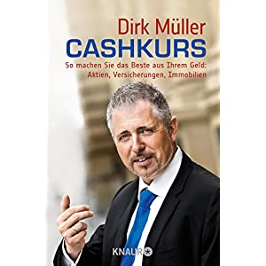 Cashkurs: So machen Sie das Beste aus Ihrem Geld: Aktien, Versicherungen, Immobilien