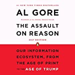 The Assault on Reason: Our Information Ecosystem, from the Age of Print to the Age of Trump - 2017 Edition | Al Gore