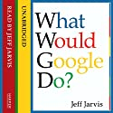 What Would Google Do? (       UNABRIDGED) by Jeff Jarvis Narrated by Jeff Jarvis