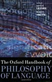 The Oxford Handbook of Philosophy of Language (Oxford Handbooks)