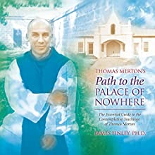 Thomas Merton's Path to the Palace of Nowhere  by James Finley Narrated by James Finley