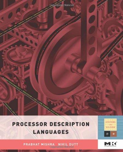 Processor Description Languages, Volume 1 (Systems on Silicon)