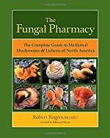 The Fungal Pharmacy: Medicinal Mushrooms and Lichens of North America