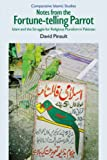 img - for Notes from the Fortune-Telling Parrot: Islam and the Struggle for Religious Pluralism in Pakistan (Comparative Islamic Studies) book / textbook / text book