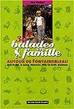 30 Balades en famille autour de Fontainebleau : Bois-le-Roi, le Loing, Nemours, Milly-la-Forêt, Barbizon