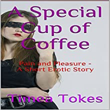 A Special Cup of Coffee: Pain and Pleasure Audiobook by Timea Tokes Narrated by Pippi del Rio