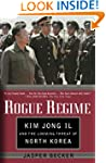 Rogue Regime: Kim Jong IL and the Loo...