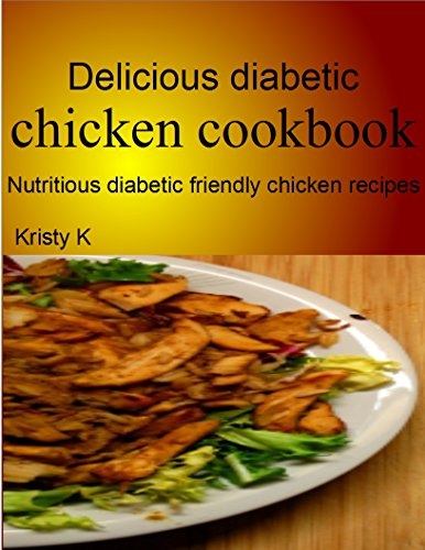 Delicious diabetic chicken cookbook: Nutritious diabetic friendly chicken recipes (Kristy Cook compare prices)