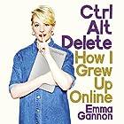 Ctrl Alt Delete: How I Grew Up Online Hörbuch von Emma Gannon Gesprochen von: Emma Gannon