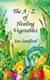 The A - Z of Vegetable Healing (The A - Z of Healing)