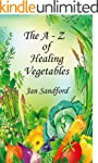 The A - Z of Vegetable Healing (The A...