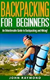 Backpacking for Beginners: An Unbelievable Guide to Backpacking and Hiking!