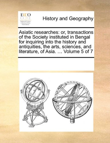 Asiatic researches: or, transactions of the Society instituted in Bengal for inquiring into the history and antiquities,