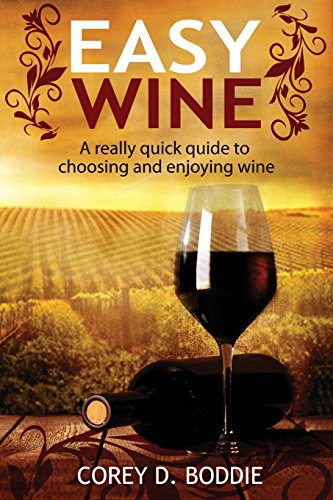 EASY WINE: A Really Quick Guide to Choosing and Enjoying Wine